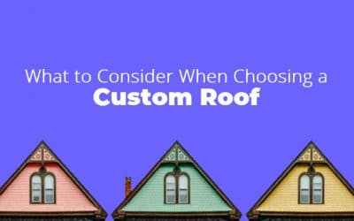 What to Consider When Choosing a Custom Roof